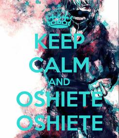 Poster: KEEP CALM AND OSHIETE OSHIETE