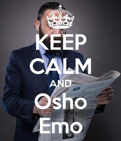 Poster: KEEP CALM AND Osho Emo