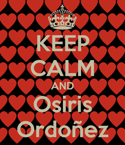 Poster: KEEP CALM AND Osiris Ordoñez
