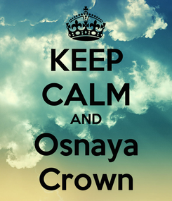 Poster: KEEP CALM AND Osnaya Crown