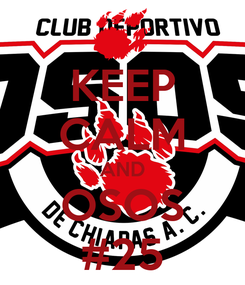 Poster: KEEP CALM AND OSOS #25