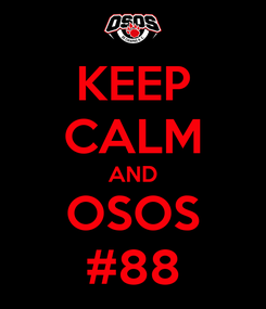 Poster: KEEP CALM AND OSOS #88