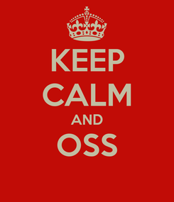 Poster: KEEP CALM AND OSS