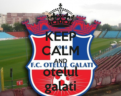 Poster: KEEP CALM AND otelul galati