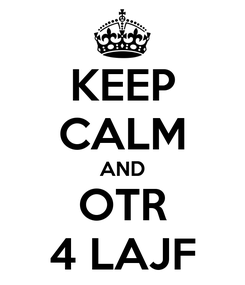 Poster: KEEP CALM AND OTR 4 LAJF