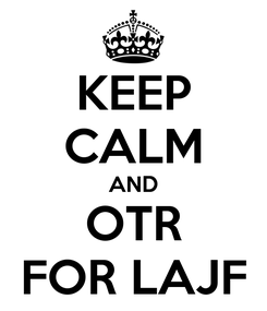Poster: KEEP CALM AND OTR FOR LAJF