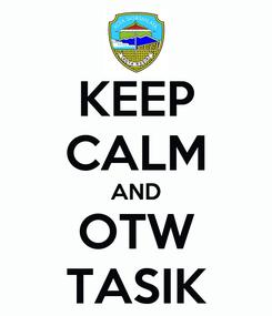 Poster: KEEP CALM AND OTW TASIK