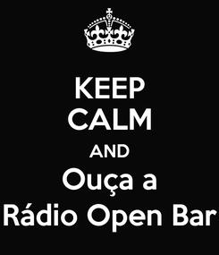 Poster: KEEP CALM AND Ouça a Rádio Open Bar