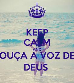 Poster: KEEP CALM AND OUÇA A VOZ DE DEUS