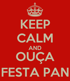 Poster: KEEP CALM AND OUÇA FESTA PAN