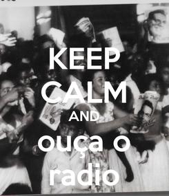 Poster: KEEP CALM AND ouça o radio