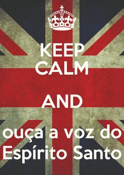 Poster: KEEP CALM AND ouça a voz do Espírito Santo