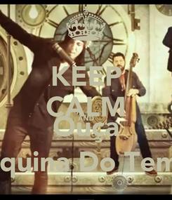 Poster: KEEP CALM AND Ouça Maquina Do Tempo