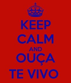 Poster: KEEP CALM AND OUÇA TE VIVO