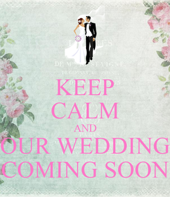Poster: KEEP CALM AND OUR WEDDING COMING SOON