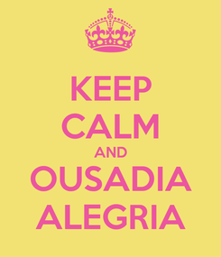 Poster: KEEP CALM AND OUSADIA ALEGRIA