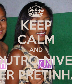Poster: KEEP CALM AND OUTRO NIVEL SER PRETINHA