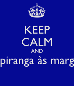 Poster: KEEP CALM AND «Ouviram do Ipiranga às margens plácidas...»