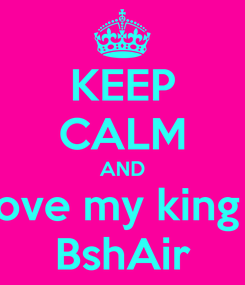 Poster: KEEP CALM AND ove my king  BshAir