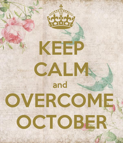Poster: KEEP CALM and  OVERCOME  OCTOBER