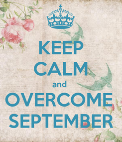 Poster: KEEP CALM and  OVERCOME  SEPTEMBER