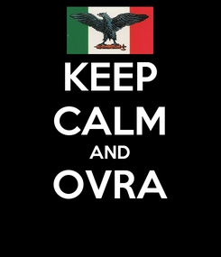 Poster: KEEP CALM AND OVRA