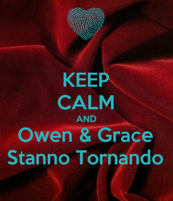 Poster: KEEP CALM AND Owen & Grace Stanno Tornando