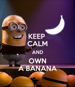 Poster: KEEP  CALM AND OWN A BANANA