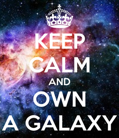 Poster: KEEP CALM AND OWN A GALAXY