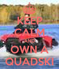 Poster: KEEP CALM AND OWN A QUADSKI