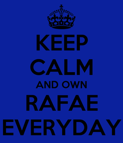 Poster: KEEP CALM AND OWN RAFAE EVERYDAY