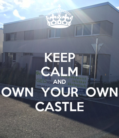 Poster: KEEP CALM AND OWN  YOUR  OWN CASTLE
