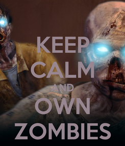 Poster: KEEP CALM AND OWN ZOMBIES