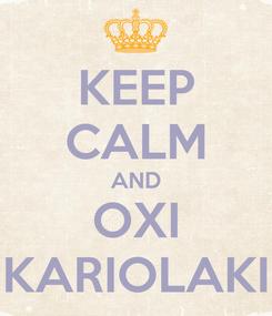 Poster: KEEP CALM AND OXI KARIOLAKI