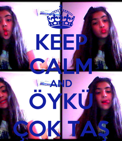 Poster: KEEP CALM AND ÖYKÜ ÇOK TAŞ