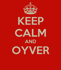 Poster: KEEP CALM AND OYVER