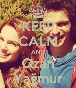 Poster: KEEP CALM AND Ozan Yağmur