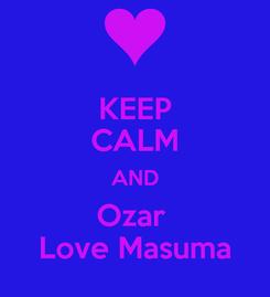 Poster: KEEP CALM AND Ozar  Love Masuma