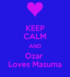 Poster: KEEP CALM AND Ozar  Loves Masuma