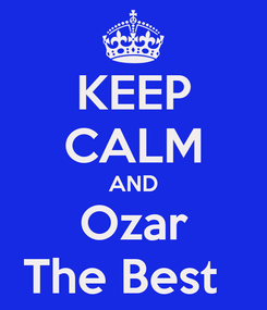 Poster: KEEP CALM AND Ozar The Best