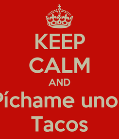 Poster: KEEP CALM AND Píchame unos Tacos