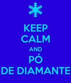 Poster: KEEP CALM AND PÓ DE DIAMANTE