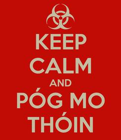 Poster: KEEP CALM AND PÓG MO THÓIN