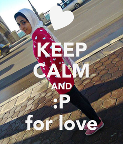 Poster: KEEP CALM AND :P for love