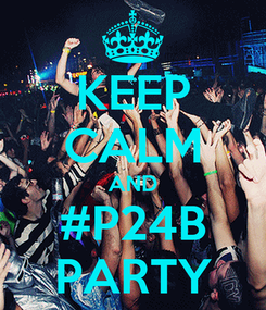 Poster: KEEP CALM AND #P24B PARTY