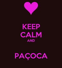Poster: KEEP CALM AND  PAÇOCA