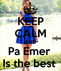 Poster: KEEP CALM AND Pa Emer  Is the best