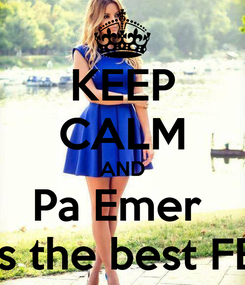 Poster: KEEP CALM AND Pa Emer  Is the best FB