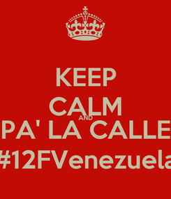 Poster: KEEP CALM AND PA' LA CALLE #12FVenezuela