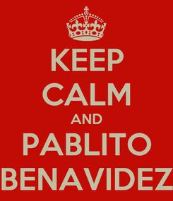 Poster: KEEP CALM AND PABLITO BENAVIDEZ